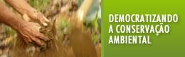 Democratizando a conserva��o amabiental